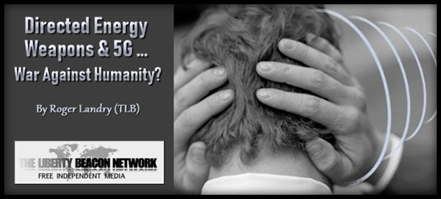 Directed Energy Weapons & 5G … War Against Humanity?   The Liberty